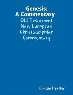 Genesis: A Commentary Old Testament New European Christadelphian Commentary (eBook, ePUB) - Heaster, Duncan