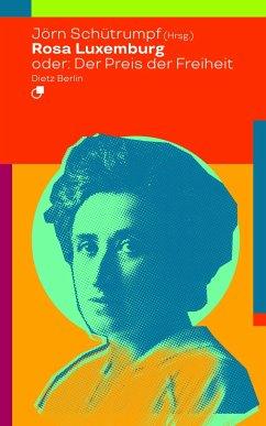 Rosa Luxemburg oder: Der Preis der Freiheit