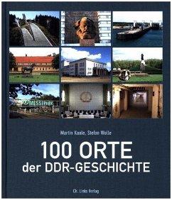 100 Orte der DDR-Geschichte - Kaule, Martin; Wolle, Stefan