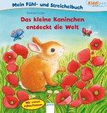 Das kleine Kaninchen entdeckt die Welt. Mein Fühl- und Streichelbuch
