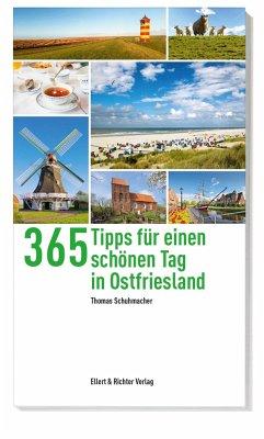 365 Tipps für einen schönen Tag in Ostfriesland - Schumacher, Thomas