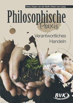 Philosophische Praxis: Verantwortliches Handeln - Gieth, Hans-Jürgen van der; Lipzig, Aileen van