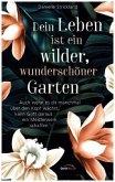 Dein Leben ist ein wilder, wunderschöner Garten
