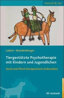 Tiergestützte Psychotherapie mit Kindern und Jugendlichen - Ladner, Diana; Brandenberger, Georgina