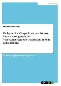Fachgerechtes Verpacken eines T-shirts. Unterweisung nach der Vier-Stufen-Methode (Kaufmann/-frau im Einzelhandel)