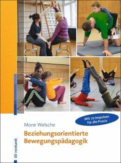 Beziehungsorientierte Bewegungspädagogik - Welsche, Mone