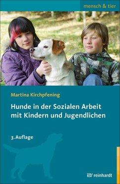 Hunde in der Sozialen Arbeit mit Kindern und Jugendlichen - Kirchpfening, Martina