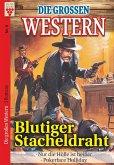 Die großen Western Nr.5: Blutiger Stacheldraht / Nur die Hölle ist heißer/ Pokerface Holliday