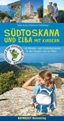 Südtoskana und Elba mit Kindern - Holtkamp, Stefanie; Kraus, Inge