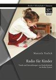 Radio für Kinder. Trends und Entwicklungen von Kinderhörfunk im dualen System