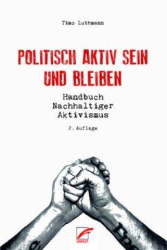 Politisch aktiv sein und bleiben - Luthmann, Timo