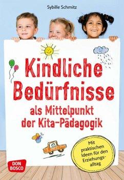 Kindliche Bedürfnisse als Mittelpunkt der Kita-Pädagogik - Schmitz, Sybille
