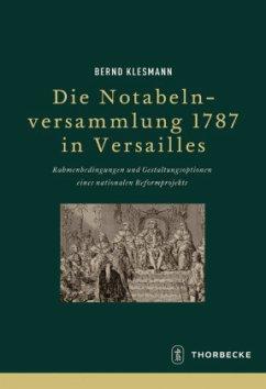 Die Notabelnversammlung 1787 in Versailles - Klesmann, Bernd