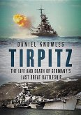 Tirpitz: The Life and Death of Germany's Last Great Battleship