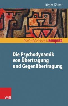 Die Psychodynamik von Übertragung und Gegenübertragung (eBook, PDF) - Körner, Jürgen