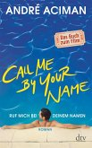 Call Me by Your Name Ruf mich bei deinem Namen (eBook, ePUB)