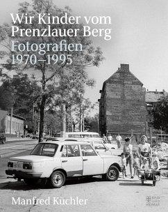 Wir Kinder vom Prenzlauer Berg - Küchler, Manfred