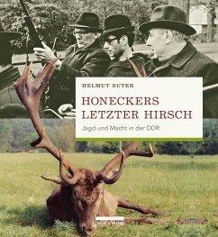 Honeckers letzter Hirsch - Suter, Helmut