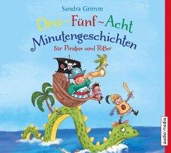 Drei-Fünf-Acht-Minutengeschichten für Piraten und Ritter, 1 Audio-CD - Grimm, Sandra