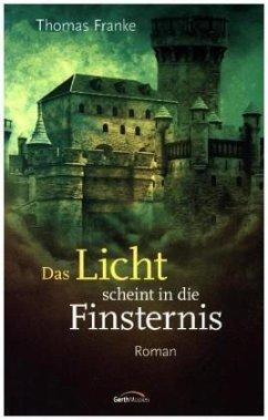Das Licht scheint in die Finsternis - Franke, Thomas