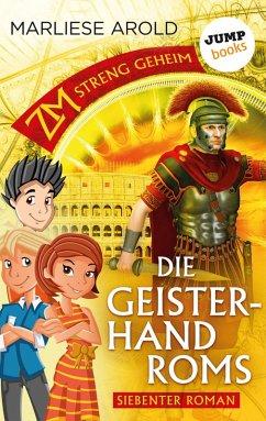 Die Geisterhand Roms / ZM - streng geheim Bd.7 (eBook, ePUB) - Arold, Marliese