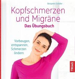 Kopfschmerzen und Migräne. Das Übungsbuch (eBook, ePUB) - Schäfer, Benjamin
