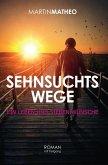 Sehnsuchtswege - ein Leben und sieben Wünsche (eBook, ePUB)