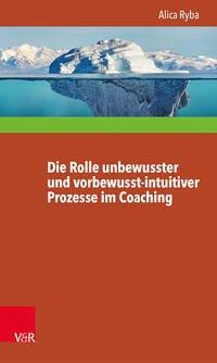 Die Rolle unbewusster und vorbewusst-intuitiver Prozesse im Coaching unter besonderer Berücksichtigung der Persönlichkeitsentwicklung des Klienten - Ryba, Alica