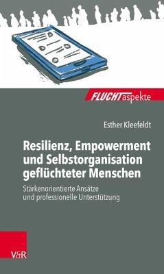 Resilienz, Empowerment und Selbstorganisation geflüchteter Menschen - Kleefeldt, Esther