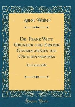 Dr. Franz Witt, Gründer und Erster Generalpräses des Cäcilienvereines