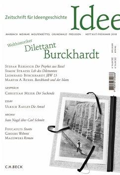 Zeitschrift für Ideengeschichte Heft XII/1 Frühjahr 2018 - Bahners, Patrick; Berndt, Daniel; Burckhardt, Leonhardt; Dunkhase, Jan Eike; Hirschi, Caspar; Meier, Christian