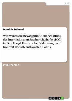Was waren die Beweggründe zur Schaffung des Internationalen Strafgerichtshofes (ICC) in Den Haag? Historische Bedeutung im Kontext der internationalen Politik