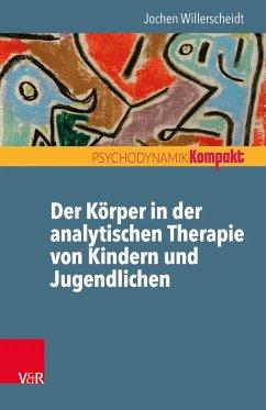 Der Körper in der analytischen Therapie von Kindern und Jugendlichen - Willerscheidt, Jochen