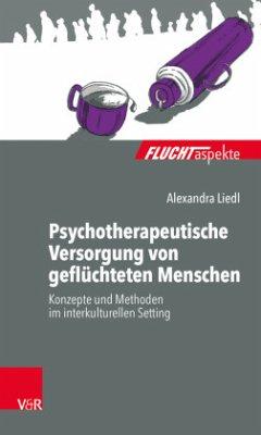 Psychotherapeutische Versorgung von geflüchteten Menschen - Liedl, Alexandra