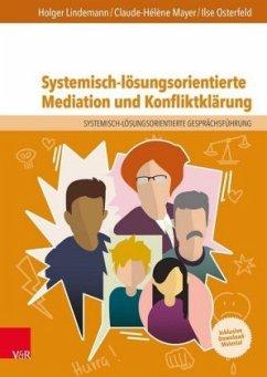 Systemisch-lösungsorientierte Mediation und Konfliktklärung - Lindemann, Holger; Mayer, Claude-Hélène; Osterfeld, Ilse