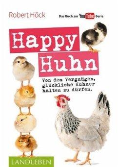 Happy Huhn . Das Buch zur YouTube-Serie - Höck, Robert