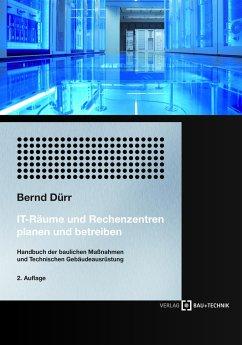 IT-Räume und Rechenzentren planen und betreiben - Dürr, Bernd
