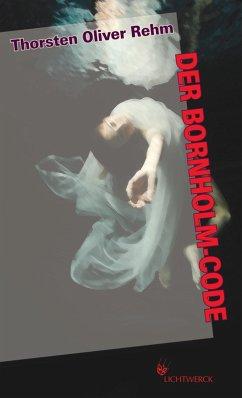 Der Bornholm-Code (eBook, ePUB) - Rehm, Thorsten Oliver