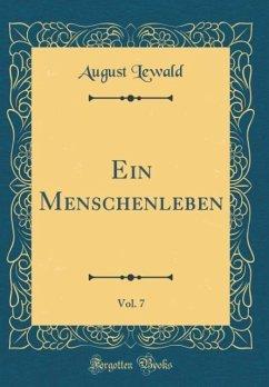 Ein Menschenleben, Vol. 7 (Classic Reprint)