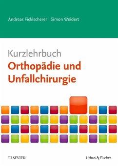 Kurzlehrbuch Orthopädie und Unfallchirurgie - Ficklscherer, Andreas; Weidert, Simon