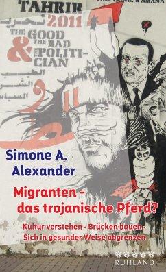 Migranten - das trojanische Pferd? (eBook, ePUB) - Alexander, Simone A.