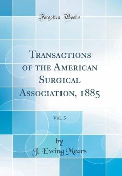 Transactions of the American Surgical Association, 1885, Vol. 3 (Classic Reprint) - Mears, J. Ewing