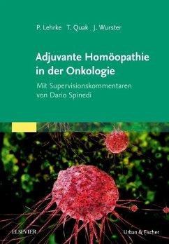 Adjuvante Homöopathie in der Onkologie - Lehrke, Philipp; Quak, Thomas; Wurster, Jens