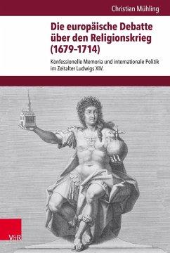Die europäische Debatte über den Religionskrieg (1679-1714) - Mühling, Christian