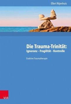 Die Trauma-Trinität: Ignoranz - Fragilität - Kontrolle - Nijenhuis, Ellert