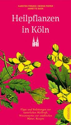 Heilpflanzen in Köln - Freund, Karsten; Pieper, Bernd; Gude, Annette