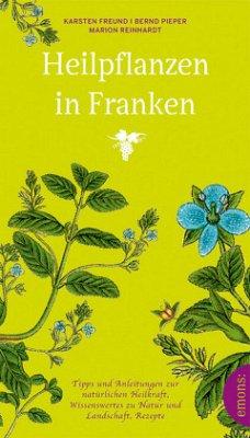 Heilpflanzen in Franken - Freund, Karsten; Pieper, Bernd; Reinhardt, Marion