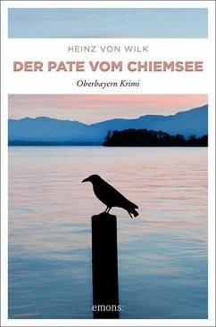 Der Pate vom Chiemsee - Wilk, Heinz von