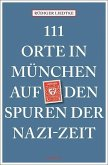 111 Orte in München auf den Spuren der Nazi-Zeit