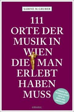 111 Orte der Musik in Wien, die man erlebt habe...